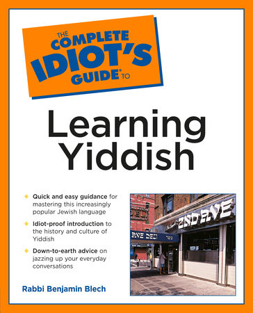 The Complete Idiot's Guide to Learning Yiddish by Rabbi Benjamin Blech