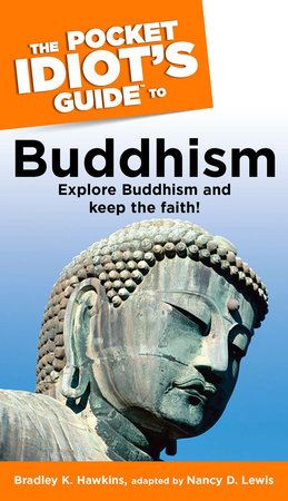 The Pocket Idiot's Guide to Buddhism by Bradley Hawkins