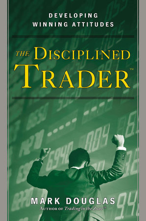 The Disciplined Trader by Mark Douglas