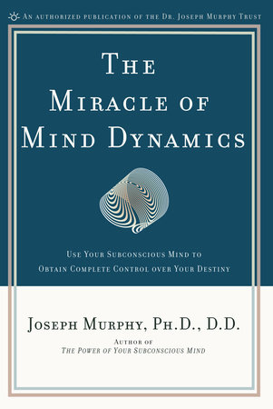 The Miracle of Mind Dynamics by Joseph Murphy