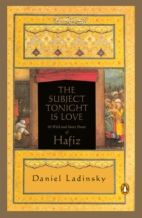 The Subject Tonight Is Love by Hafiz and Daniel Ladinsky