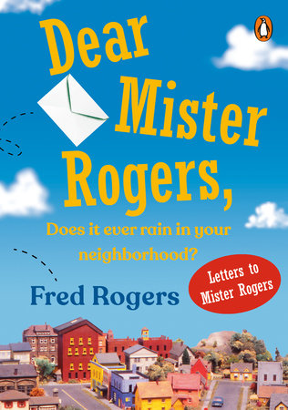 Dear Mister Rogers, Does It Ever Rain in Your Neighborhood? by Fred Rogers