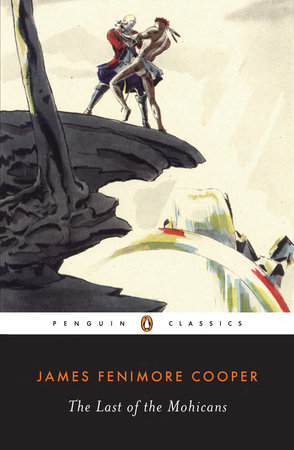 The Last of the Mohicans by James Fenimore Cooper | PenguinRandomHouse com:  Books