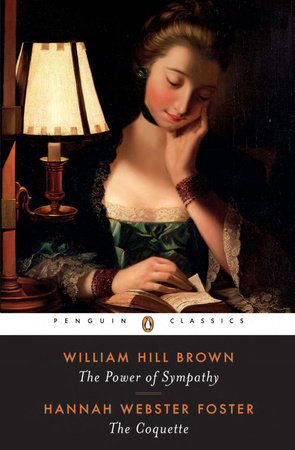 The Power of Sympathy and the Coquette by William Wells Brown and Hannah Webster Foster