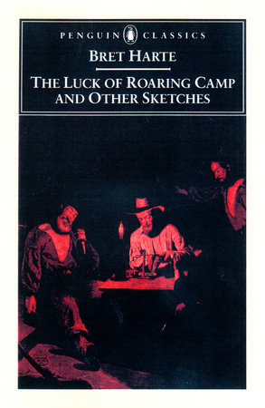 The Luck of Roaring Camp and Other Writings by Bret Harte
