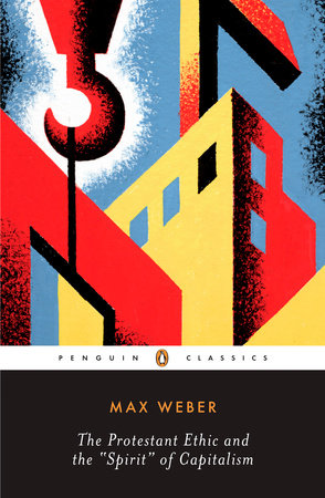 The Protestant Ethic and the Spirit of Capitalism by Max Weber