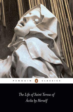 The Life of Saint Teresa of Avila by Herself by Teresa Of Avila