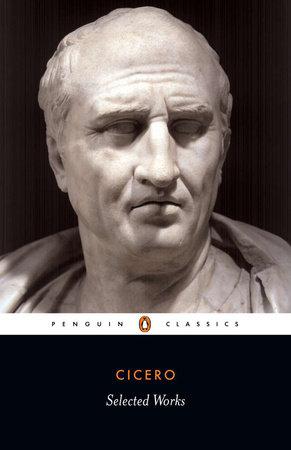 Selected Works (Cicero, Marcus Tullius) by Marcus Tullius Cicero