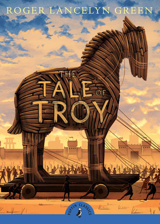 The Tale Of Troy By Roger Lancelyn Green Penguinrandomhousecom Books