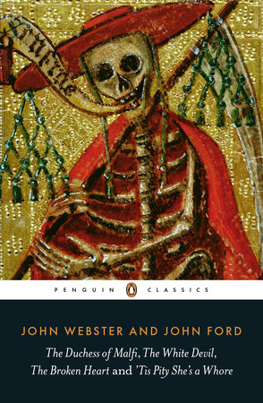 The Duchess of Malfi, The White Devil, The Broken Heart and 'Tis Pity She's a Whore by John Webster and John Ford