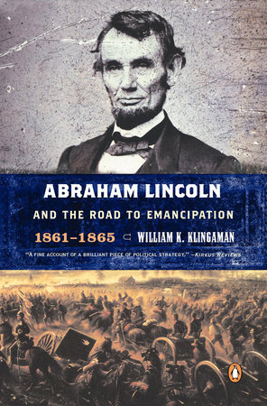 Abraham Lincoln and the Road to Emancipation, 1861-1865 by William K. Klingaman