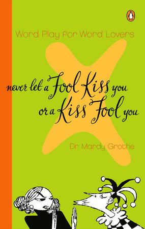 Never Let a Fool Kiss You or a Kiss Fool You by Mardy Grothe