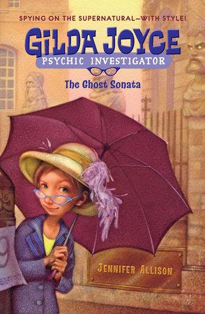 Gilda Joyce: the Ghost Sonata by Jennifer Allison
