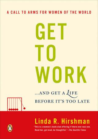Get to Work by Linda R. Hirshman