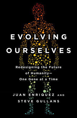 Evolving Ourselves by Juan Enriquez and Steve Gullans