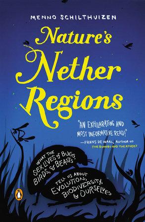 Nature's Nether Regions by Menno Schilthuizen