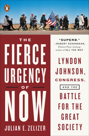 The Fierce Urgency of Now by Julian E. Zelizer