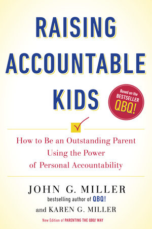 Raising Accountable Kids by John G. Miller and Karen G. Miller