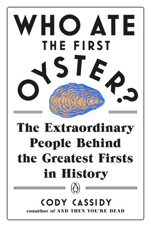 Who Ate the First Oyster? by Cody Cassidy