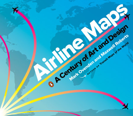 Airline Maps by Mark Ovenden and Maxwell Roberts