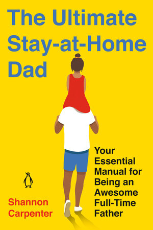 The Ultimate Stay-at-Home Dad by Shannon Carpenter