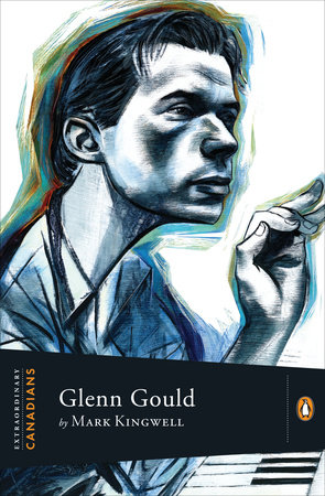 Extraordinary Canadians Glenn Gould by Mark Kingwell