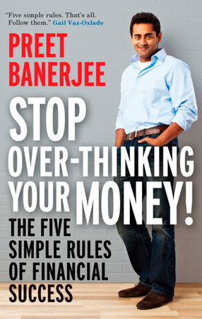 Stop Over-Thinking Your Money! by Preet Banerjee
