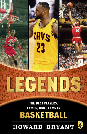 Legends: The Best Players, Games, and Teams in Basketball by Howard Bryant