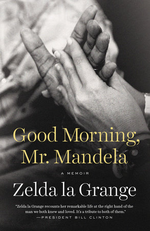 Good Morning, Mr. Mandela by Zelda la Grange