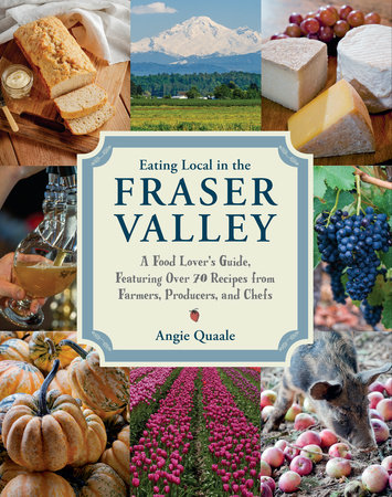 Eating Local in the Fraser Valley by Angie Quaale