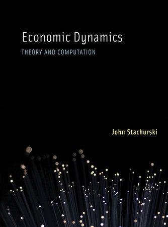 Economic Dynamics by John Stachurski
