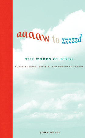 Aaaaw to Zzzzzd: The Words of Birds by John Bevis