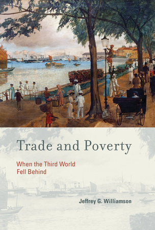 Trade and Poverty by Jeffrey G. Williamson