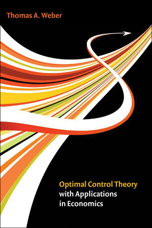 Optimal Control Theory with Applications in Economics by Thomas A. Weber