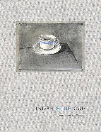 Under Blue Cup by Rosalind E. Krauss