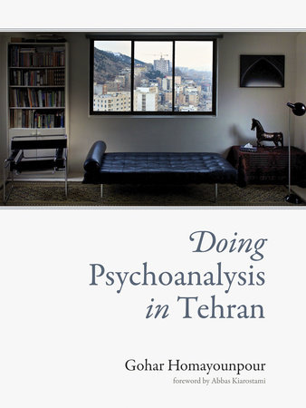 Doing Psychoanalysis in Tehran by Gohar Homayounpour