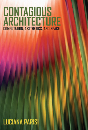 Contagious Architecture by Luciana Parisi