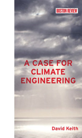 A Case for Climate Engineering by David Keith