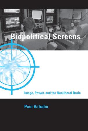 Biopolitical Screens by Pasi Valiaho