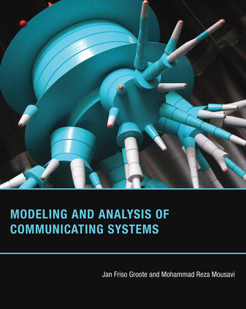 Modeling and Analysis of Communicating Systems by Jan Friso Groote and Mohammad Reza Mousavi