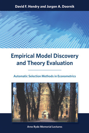 Empirical Model Discovery and Theory Evaluation by David F. Hendry and Jurgen A. Doornik