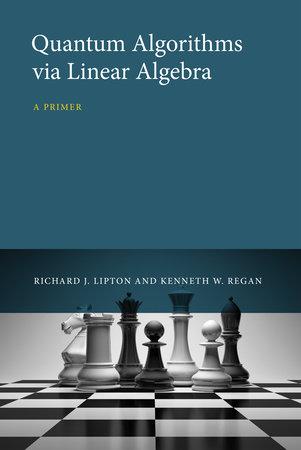 Quantum Algorithms via Linear Algebra by Richard J. Lipton and Kenneth W. Regan