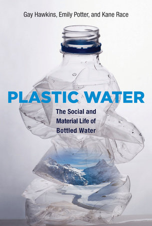 Plastic Water by Gay Hawkins, Emily Potter and Kane Race