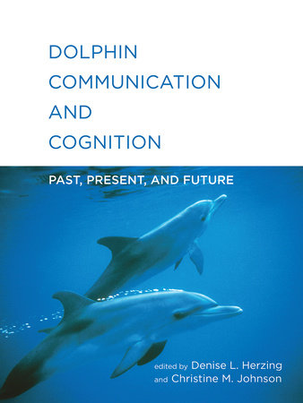 Dolphin Communication and Cognition by