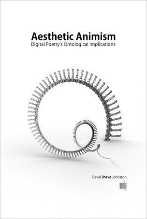 Aesthetic Animism by David Jhave Johnston