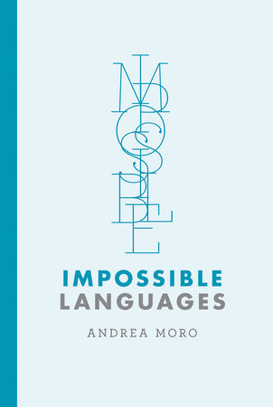 Impossible Languages by Andrea Moro