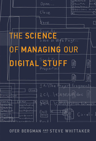 The Science of Managing Our Digital Stuff by Ofer Bergman and Steve Whittaker