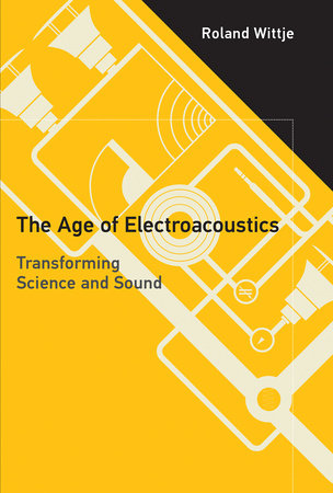 The Age of Electroacoustics by Roland Wittje