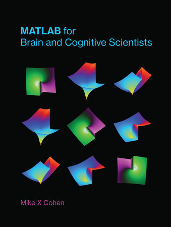 MATLAB for Brain and Cognitive Scientists by Mike X Cohen
