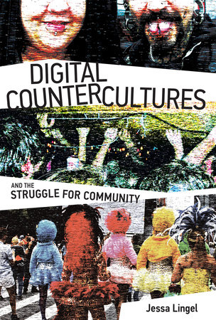Digital Countercultures and the Struggle for Community by Jessa Lingel